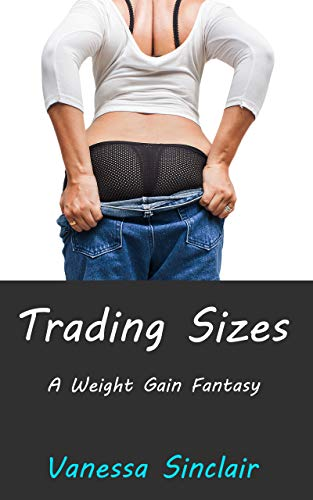 Trading Sizes: A Weight Gain Fantasy