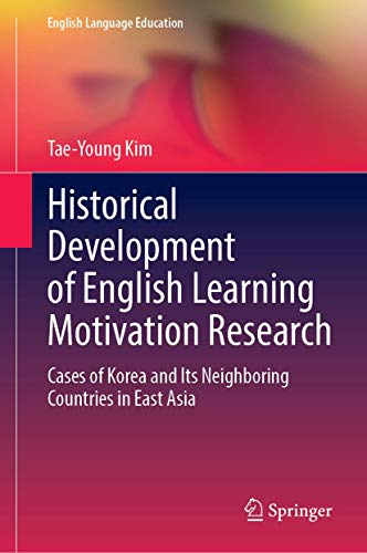 Compare Textbook Prices for Historical Development of English Learning Motivation Research: Cases of Korea and Its Neighboring Countries in East Asia English Language Education, 21 1st ed. 2021 Edition ISBN 9789811625121 by Kim, Tae-Young