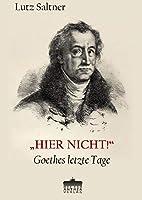 """""""HIER NICHT!"""": Goethes letzte Tage"""