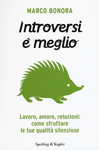 Introversi è meglio. Lavoro, amore, relazioni: come sfruttare le tue qualità silenziose