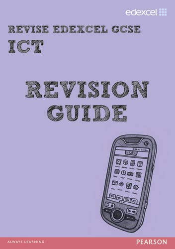 Hughes, N: REVISE Edexcel: Edexcel GCSE ICT Revision Guide