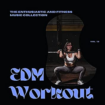 EDM Workout - The Enthusiastic And Fitness Music Collection, Vol 13