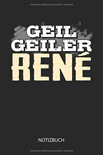 Geil Geiler René - Notizbuch: Lustiges individuelles personalisiertes Männer Namen Blanko Notizbuch DIN A5 dotted leere Seiten. Vatertag, Namenstag, Weihnachts & Geburtstags Geschenk Idee.