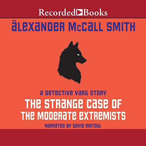 The Strange Case of the Moderate Extremists Audiobook By Alexander McCall Smith cover art