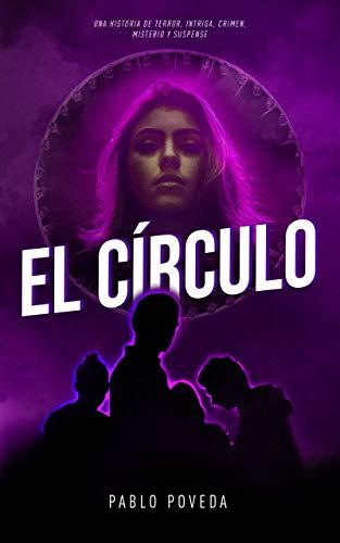 El Círculo: Una historia de terror, intriga, crimen, misterio y suspense