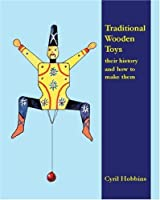 Traditional Wooden Toys: Their History and How to Make Them by Cryil Hobbins(1905-06-28)