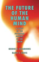 The Future of the Human Mind: A Study of the Potential Powers of the Brain