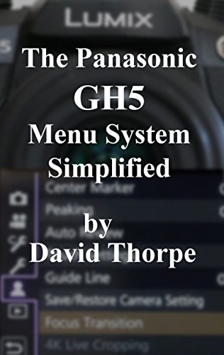 The Panasonic GH5 Menu System Simplified (English Edition)