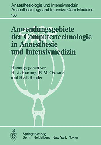 Anwendungsgebiete der Computertechnologie in Anaesthesie und Intensivmedizin (Anaesthesiologie und Intensivmedizin Anaesthesiology and Intensive Care Medicine (168), Band 168)