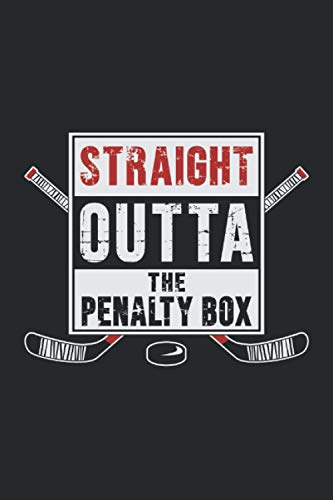 STRAIGHT OUTTA THE PENALTY BOX: Lined Notebook Journal Planner Diary ToDo Book Hockey Ice Hockey Player Funny Perfect Gift (6x9 inches) with 120 pages