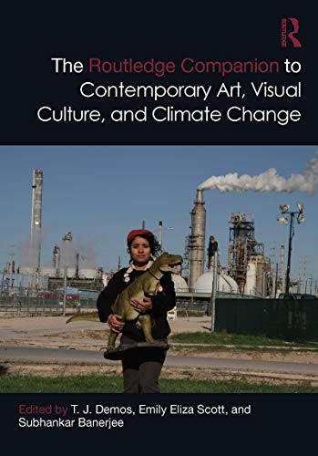 The Routledge Companion to Contemporary Art, Visual Culture, and Climate Change (Routledge Art History and Visual Studies Companions) (English Edition)
