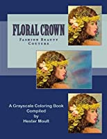 Floral Crown - Fashion Beauty Couture: A Grayscale Coloring Book