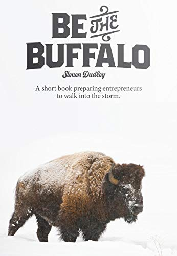 Be the Buffalo: A short book preparing entrepreneurs to walk into the storm (English Edition)