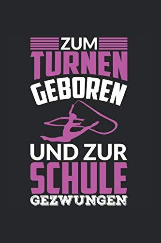 Notizbuch ZUM TURNEN GEBOREN UND ZUR SCHULE GEZWUNGEN: Turnen I Tagebuch I gepunktet I 100 Seiten