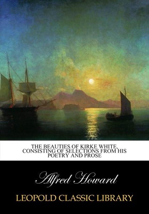 染料従順相続人The beauties of Kirke White, consisting of selections from his poetry and prose