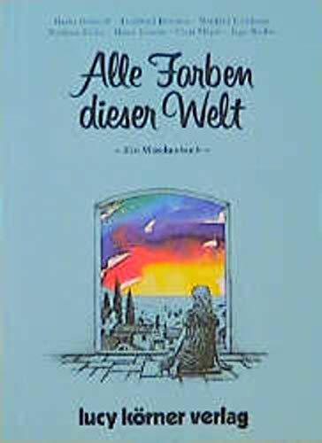 Alle Farben dieser Welt: Ein Märchenbuch