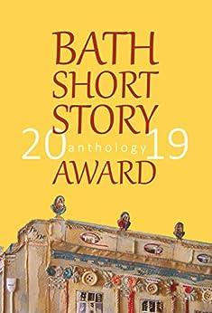 Bath Short Story Award Anthology 2019 by [Bath Short Story Award]