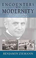 Encounters with Modernity: The Catholic Church in West Germany, 1945-1975 (Studies in German History, 17)
