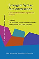 Emergent Syntax for Conversation: Clausal Patterns and the Organization of Action (Studies in Language and Social Interaction (SLSI))