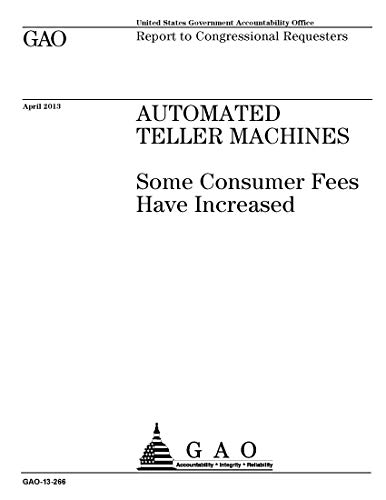AUTOMATED TELLER MACHINES: Some Consumer Fees Have Increased (English Edition)