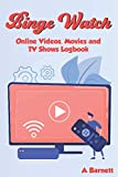 Binge Watch: Online Vidoes, Movies and TV Shows Logbook [Log Your Favorite Online Videos, TV Shows, and Movies for Netflix, YouTube and other ... Shows and Never Miss Out on New Releases.]