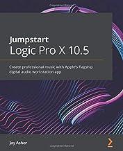 Jumpstart Logic Pro X 10.5: Create professional music with Apple's flagship digital audio workstation app