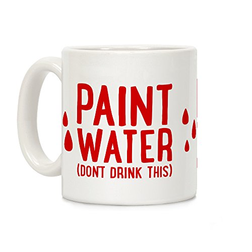 LookHUMAN Paint Water (Don't Drink This) White 11 Ounce Ceramic Coffee Mug