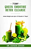 7 DAY GREEN SMOOTHIE DETOX CLEANSE: Instant Weight Loss up to 15 Pounds in 7 Days!