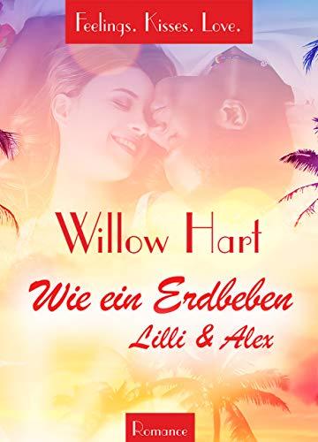 Wie ein Erdbeben: Lilli & Alex (Feelings. Kisses. Love. 1) von [Willow Hart]