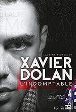 Xavier Dolan - L'indomptable de Laurent Beurdeley