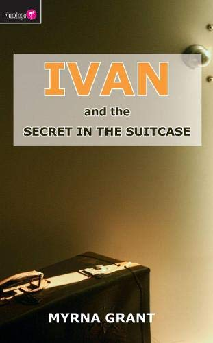 Ivan And the Secret in the Suitcase: 05 (Flamingo Fiction 9-13s)