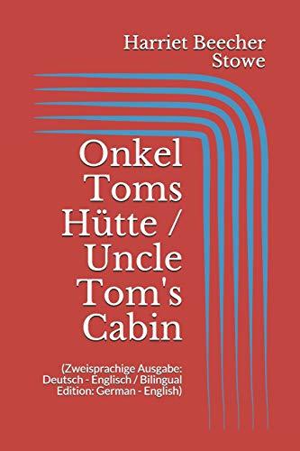 Onkel Toms Hütte / Uncle Tom's Cabin (Zweisprachige Ausgabe: Deutsch - Englisch / Bilingual Edition: German - English)