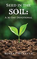 Seed in the Soil: A 30 Day Devotional