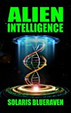 Alien Intelligence: Stepping up to the Galactic Neighborhood, Alien Blood, PSI Spies and Psychological Wars