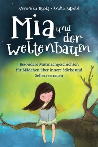 Mia und der Weltenbaum: Besondere Mutmachgeschichten für Mädchen über innere Stärke und Selbstvertrauen