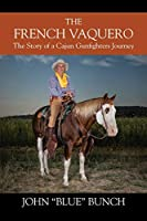 The French Vaquero: The Story of a Cajun Gunfighters Journey