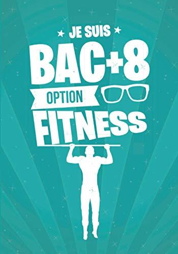 Je suis BAC+8 option FITNESS: cadeau original et personnalisé, cahier parfait pour prise de notes, croquis, organiser, planifier