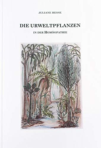 Die Urweltpflanzen in der Homöopathie: Arzneimittelselbsterfahrungen und homöopathische Verreibungen von Ackerschachtelhalm (Equisetum arvense), Winterschachtelhalm (Equisetum hiemale), ...