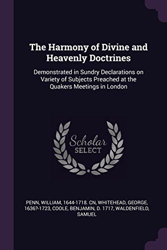 HARMONY OF DIVINE & HEAVENLY D: Demonstrated in Sundry Declarations on Variety of Subjects Preached at the Quakers Meetings in London