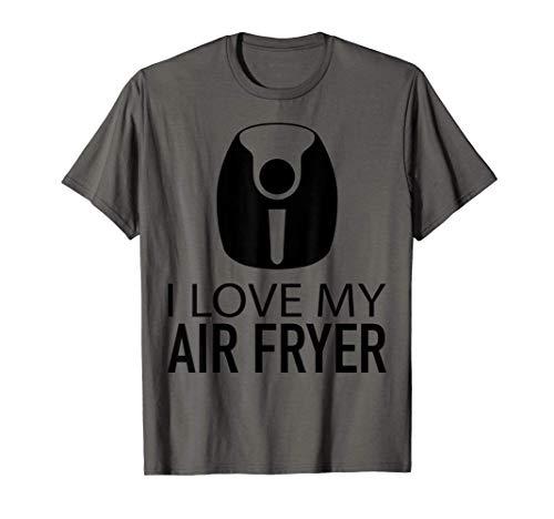 Funny I Love My Air Fryer Gift For Frying Lover Men Women T-Shirt