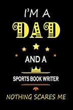 I'M a Dad and a Sports book writer Nothing Scares Me: Father's Appreciation Lined Notebook Gift for A Sports book writer