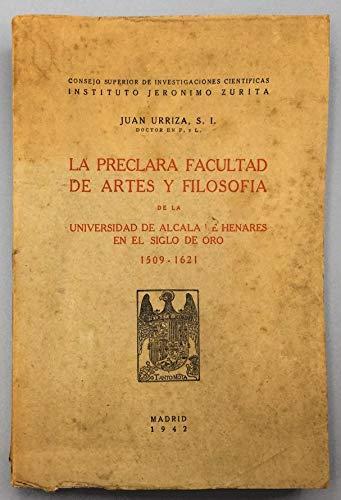 La preclara Facultad de Arte y Filosofía de la Universidad de Alcalá de Henares en el siglo de oro 1509-1621