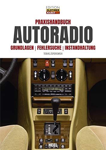 Praxishandbuch Autoradio: Grundlagen - Fehlersuche - Instandhaltung (Edition Oldtimer Markt)