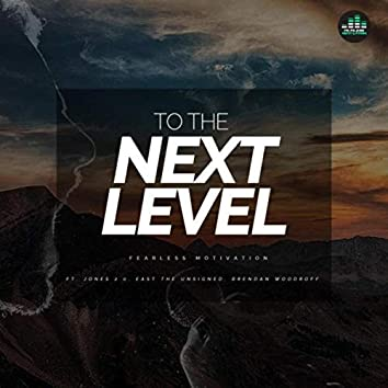 To the Next Level (feat. Jones 2.0, East the Unsigned & Brendan Woodroff)