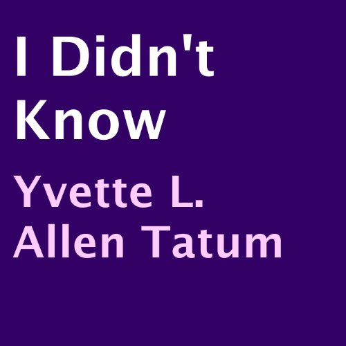 I Didn't Know                   By:                                                                                                                                 Yvette L. Allen-Tatum                               Narrated by:                                                                                                                                 Catherine Force                      Length: 2 hrs and 16 mins     Not rated yet     Overall 0.0