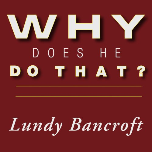 Why Does He Do That?     Inside the Minds of Angry and Controlling Men              By:                                                                                                                                 Lundy Bancroft                               Narrated by:                                                                                                                                 Peter Berkrot                      Length: 13 hrs and 32 mins     733 ratings     Overall 4.8
