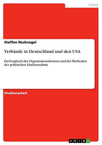 Verbände in Deutschland und den USA: Ein Vergleich der Organisationsformen und der Methoden der politischen Einflussnahme (German Edition)