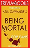 Trivia: Being Mortal: by Atul Gawande (Trivia-On-Books): Medicine and What Matters in the End