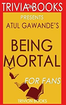 Trivia  Being Mortal  by Atul Gawande  Trivia-On-Books   Medicine and What Matters in the End