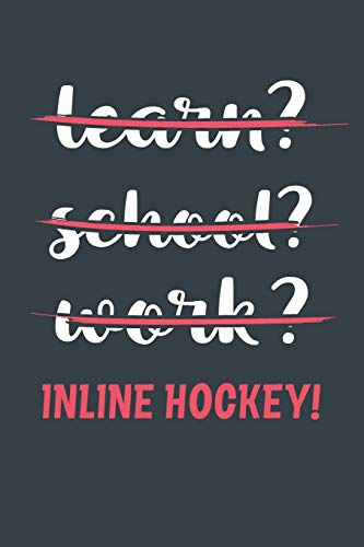 Learn? School? Work? Inline Hockey!: Notebook - Great Gift for Writing notes, Scribble and Reminders | lined | 6x9 Inch | 100 Pages